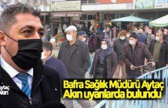 Bafra Sağlık Müdürü Aytaç Akın uyarılarda bulundu
