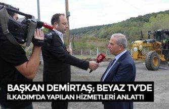 BAŞKAN DEMİRTAŞ; BEYAZ TV'DE İLKADIM'DA YAPILAN HİZMETLERİ ANLATTI