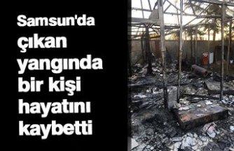 Samsun'da  çıkan yangında bir kişi hayatını kaybetti