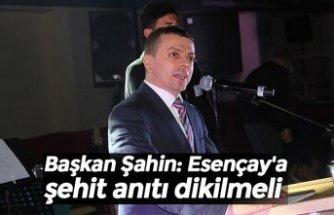 Başkan Şahin: Esençay'a şehit anıtı dikilmeli