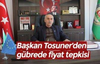 Başkan Tosuner'den gübrede fiyat tepkisi