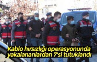 Kablo hırsızlığı operasyonunda yakalananlardan 7'si tutuklandı