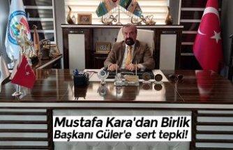 Mustafa Kara'dan Birlik Başkanı Güler'e sert tepki!