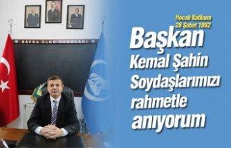 """Başkan Kemal Şahin """"Soydaşlarımızı rahmetle anıyorum"""""""