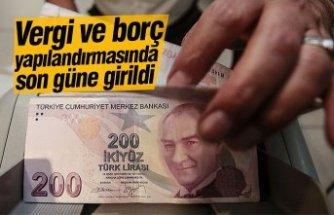 Vergi ve borç yapılandırmasında son güne girildi
