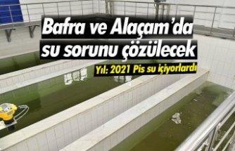 Bafra ve Alaçam'da su sorunu çözülecek