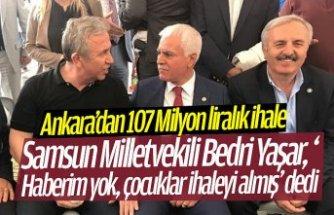 Bedri Yaşar, 'Haberim yok, çocuklar ihaleyi almış' dedi