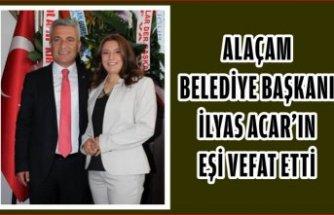Alaçam Belediye Başkanı İlyas ACAR'ın eşi vefat etti