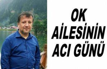 OK AİLESİNİN ACI GÜNÜ