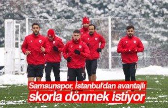 Samsunspor, İstanbul'dan avantajlı skorla dönmek istiyor