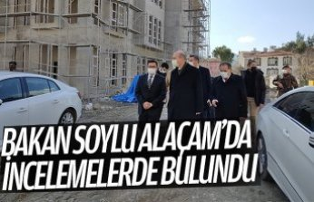BAKAN SOYLU ALAÇAM'DA İNCELEMELERDE BULUNDU