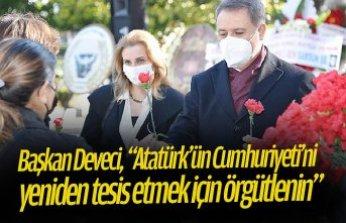 """Başkan Deveci, """"Atatürk'ün Cumhuriyeti'ni yeniden tesis etmek için örgütlenin"""""""