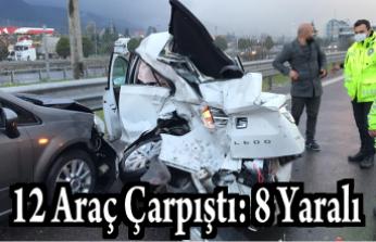 12 Araç Çarpıştı: 8 Yaralı