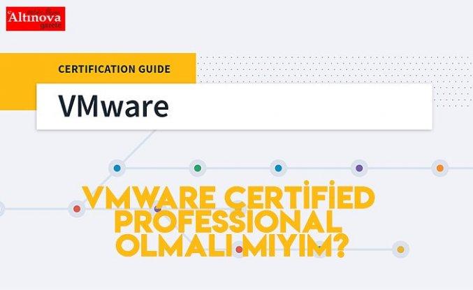 VMware Certified Professional Olmalı mıyım?