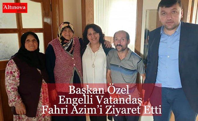 Başkan Özel Engelli Vatandaş Fahri Azim'i Ziyaret Etti
