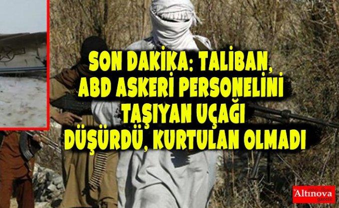 Son Dakika: Taliban, ABD askeri personelini taşıyan uçağı düşürdü, kurtulan olmadı
