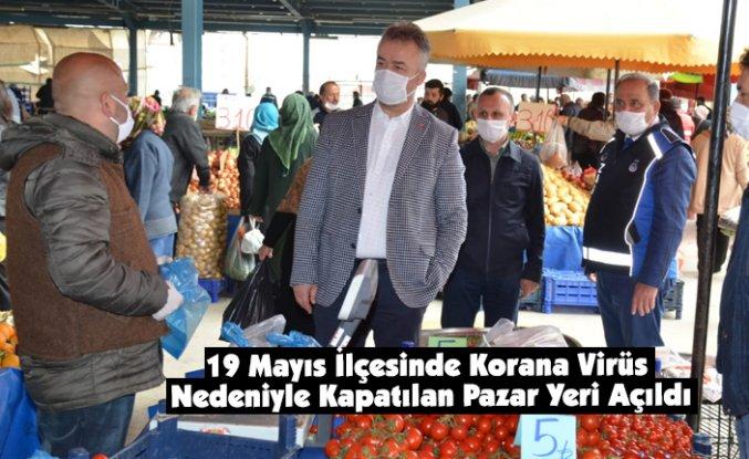19 Mayıs İlçesinde Korana Virüs Nedeniyle Kapatılan Pazar Yeri Açıldı