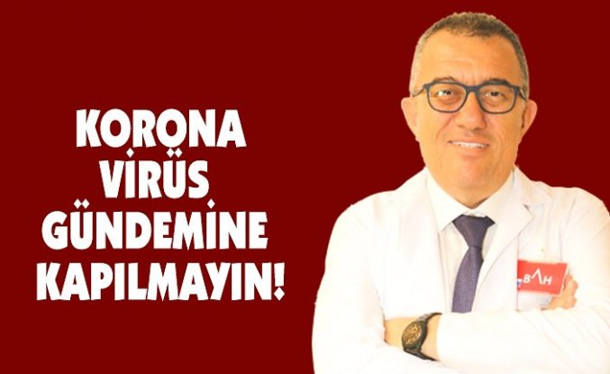 KORONAVİRÜS GÜNDEMİNE KAPILMAYIN!