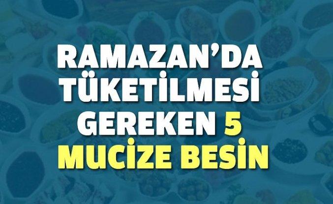 Ramazan'da tüketilmesi gereken 5 mucize besin