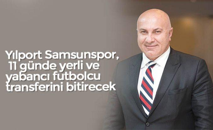Yılport Samsunspor, 11 günde yerli ve yabancı futbolcu transferini bitirecek