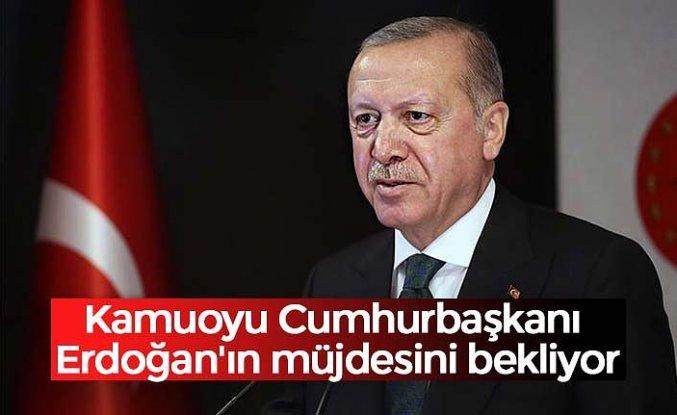 Kamuoyu Cumhurbaşkanı Erdoğan'ın 'müjdesini' bekliyor