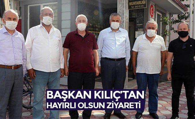 """BAŞKAN KILIÇ'TAN """"HAYIRLI OLSUN"""" ZİYARETİ"""