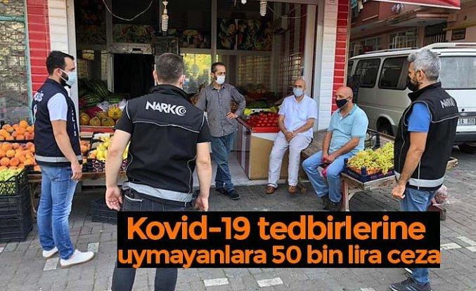 Kovid-19 tedbirlerine uymayanlara 50 bin lira ceza