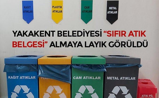 """YAKAKENT BELEDİYESİ """"SIFIR ATIK BELGESİ"""" ALMAYA LAYIK GÖRÜLDÜ"""