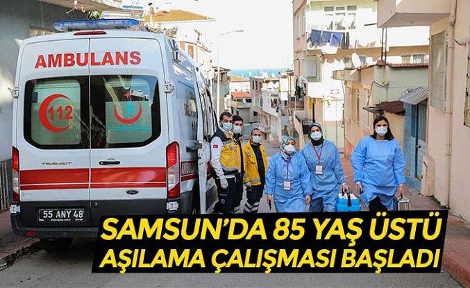 SAMSUN'DA 85 YAŞ ÜSTÜ AŞILAMA ÇALIŞMASI BAŞLADI