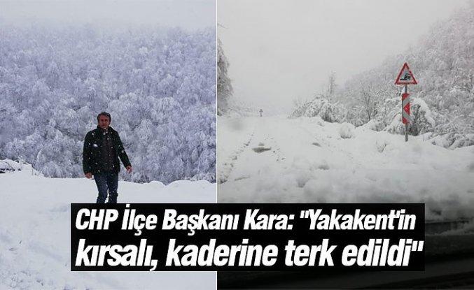 """CHP İlçe Başkanı Kara: """"Yakakent'in kırsalı, kaderine terk edildi"""""""
