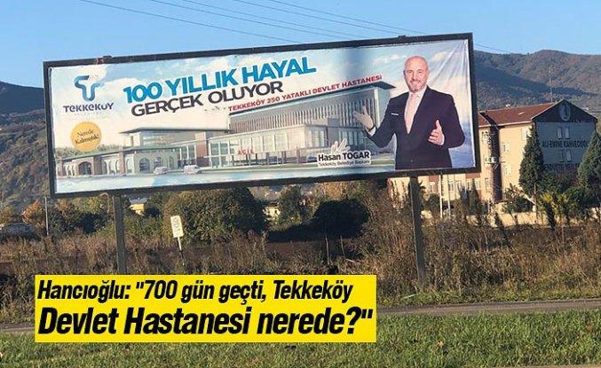 """Hancıoğlu: """"700 gün geçti, Tekkeköy Devlet Hastanesi nerede?"""""""