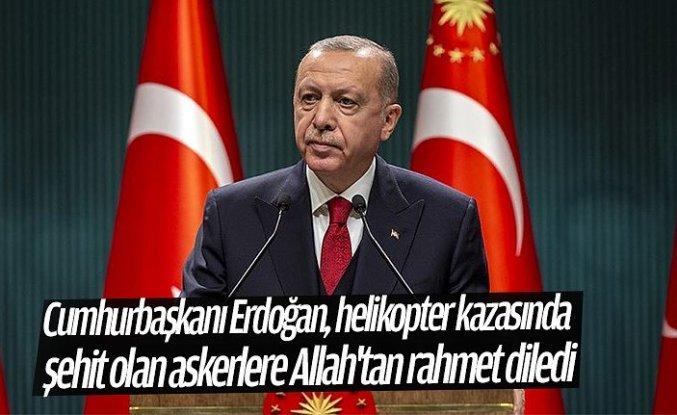 Cumhurbaşkanı Erdoğan, helikopter kazasında şehit olan askerlere Allah'tan rahmet diledi