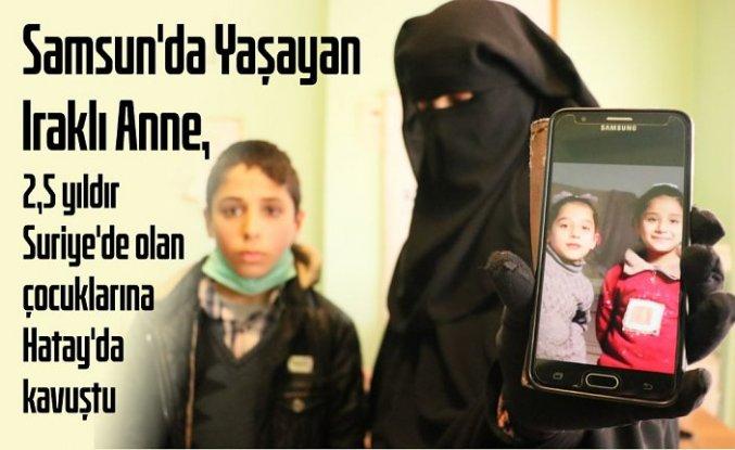 Samsun'da yaşayan Iraklı anne, 2,5 yıldır Suriye'de olan çocuklarına Hatay'da kavuştu