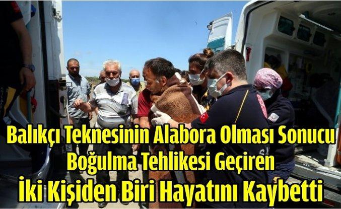 Samsun'da balıkçı teknesinin alabora olması sonucu boğulma tehlikesi geçiren iki kişiden biri hayatını kaybetti