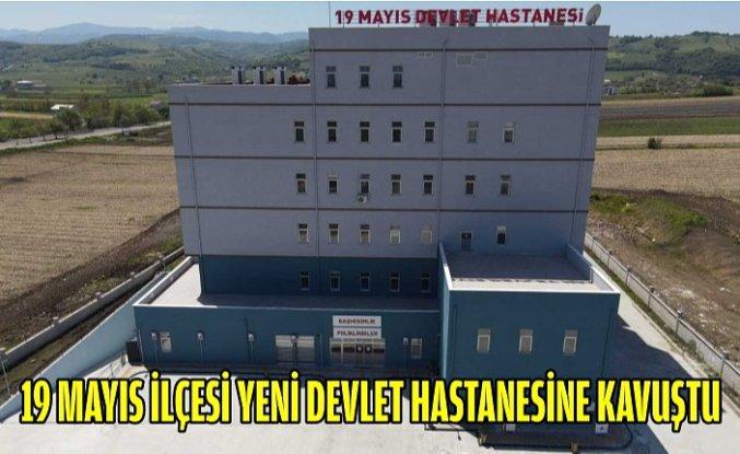 19 Mayıs İlçesi Yeni Devlet Hastanesine Kavuştu