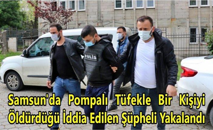 Samsun'da Pompalı Tüfekle Bir Kişiyi Öldürdüğü İddia Edilen Şüpheli Yakalandı