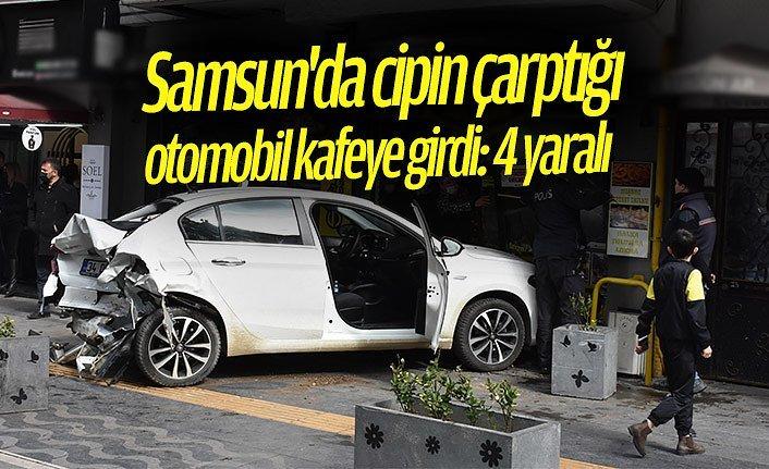 Samsun'da cipin çarptığı otomobil kafeye girdi: 4 yaralı