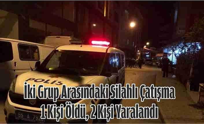 İki Grup Arasındaki Silahlı Çatışma; 1 Kişi Öldü, 2 Kişi Yaralandı