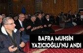 Bafra Muhsin Yazıcıoğlu`nu andı
