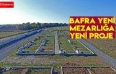 Bafra Yeni Mezarlığa Yeni Proje