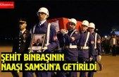 ŞEHİT BİNBAŞININ NAAŞI SAMSUN'A GETİRİLDİ