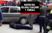BAFRA'DA SİLAHLI SALDIRI 1 YARALI