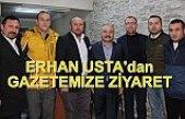ERHAN USTA'DAN GAZETEMİZE ZİYARET
