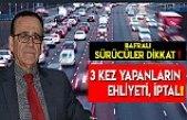 SÜRÜCÜLER DİKKAT 3 KEZ YAPANLARIN EHLİYETİ, İPTAL !