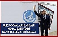 Ülkü Ocakları Başkanı Kemal Şahin`den Çanakkale Zaferi mesajı
