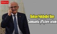 Bakan Fakıbaba'dan Samsunlu çiftçilere selam