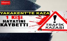 Yakakent'te feci kaza : 1 ölü