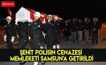Şehit polisin cenazesi memleketiSamsun'a getirildi