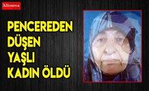 Pencereden düşen yaşlı kadın öldü