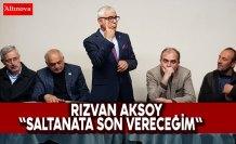 """RIZVAN AKSOY """"Saltanata Son Vereceğim"""""""